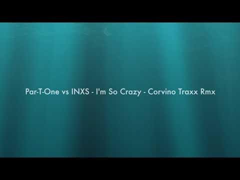 Par-T-One vs INXS - I'm So Crazy - (Corvino Traxx Remix)
