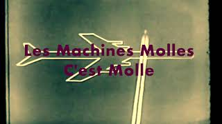 Les Machines Molles - C'est Molle
