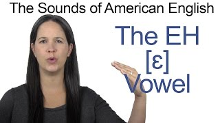 American English - EH [ɛ] Vowel - How to make the EH Vowel