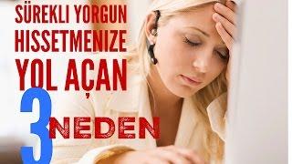 Sürekli yorgun hissetmenize yol açan 3 neden