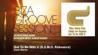 Dave Storm - Got To Be With U - S.U.M.O. Rebounce - IbizaGrooveSession