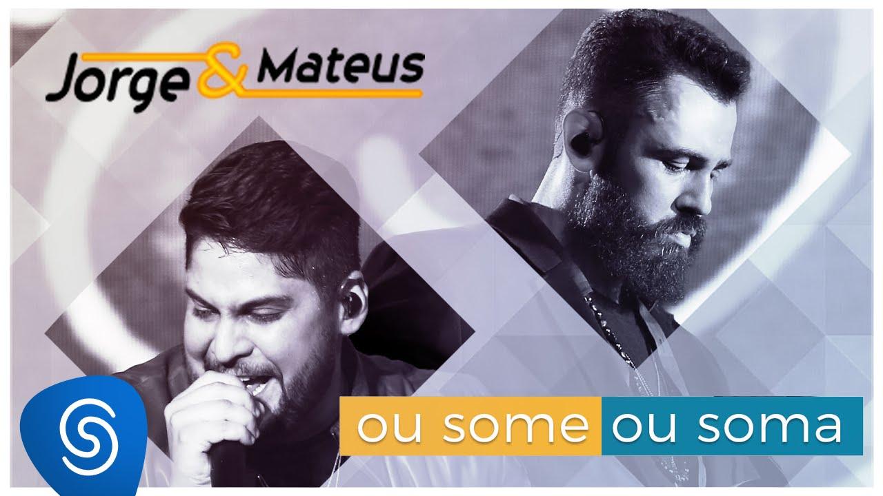 Jorge & Mateus - Ou Some Ou Soma (Como Sempre Feito Nunca) [Vídeo Oficial] #1