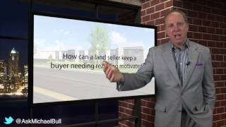 How Can a Land Seller Keep a Buyer Needing Rezoning Motivated?