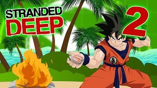 STRANDED DEEP PART 2 - Goku's Gonna Show You - TFS Gaming