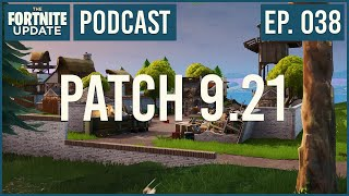 Ep. 038 - Patch 9.21 Content Update - The Fortnite Update - Fortnite Battle Royale Podcast