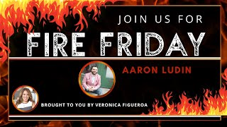 Fire Friday with Aaron Ludin