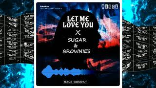 let-me-love-you-x-sugar-brownies-dharia---yesgb-smashup