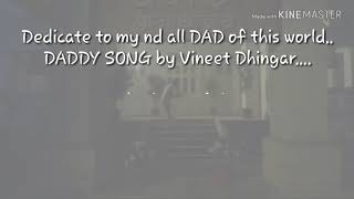 Daddy song | Vineet Dhingra | Having some special | one of daddy song .... i