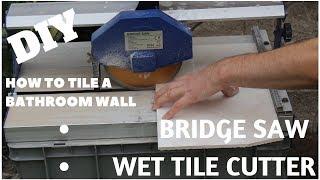 How to Tile a Bathroom Wall   |    Bridge Saw Tile Cutter   DIY Part 4