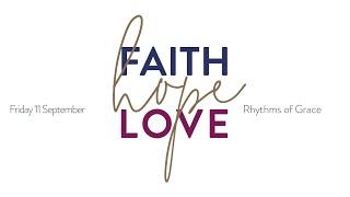 Faith, Hope and Love - Evening Prayer   Friday 11 September, 2020