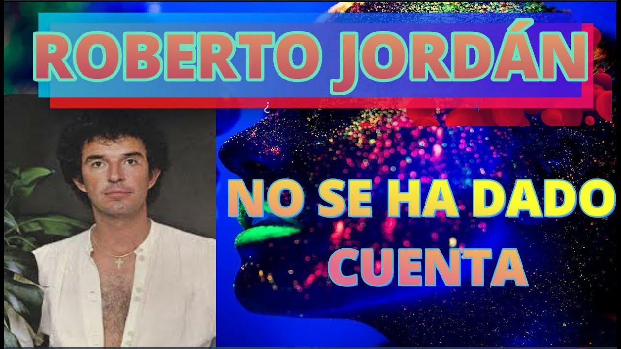 No Se Ha Dado Cuenta Roberto Jordán Letra Youtube