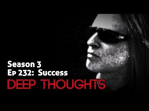 Deep Thoughts Radio Ep 232: Success