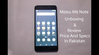 Meizu M6 Note Unboxing and Review (Price and Specification in Pakistan)