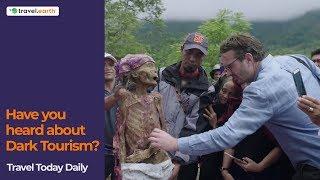 The Dark Tourist - Travel Today Daily