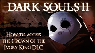 How to Access the Dark Souls 2 Crown of the Ivory King DLC