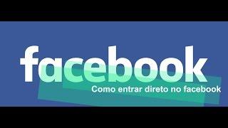 Video FACEBOOK ENTRAR AGORA DIRETO NO MEU FACEBOOK download MP3, 3GP, MP4, WEBM, AVI, FLV Oktober 2018