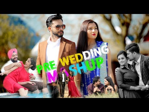 The Best Indian Pre Wedding Mashup Song 2018