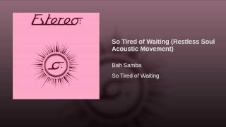 So Tired of Waiting (Restless Soul Acoustic Movement)