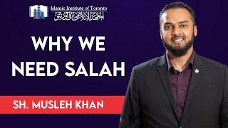 Why We Need Salah - Sh. Musleh Khan