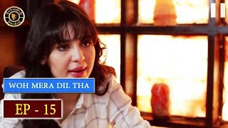 Woh Mera Dil Tha Episode 15 - Top Pakistani Drama