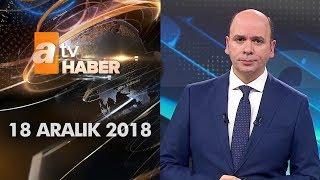 Atv Ana Haber | 18 Aralık 2018