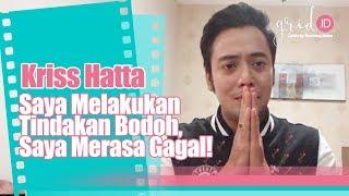 Download Video Video Kriss Hatta Minta Maaf : Saya Melakukan Tindakan Bodoh, Saya Merasa Gagal! MP3 3GP MP4