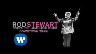 Rod Stewart - Downtown Train (with The Royal Philharmonic Orchestra) (Official Audio)