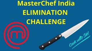 Masterchef Elimination Challenge | Cook with Sid