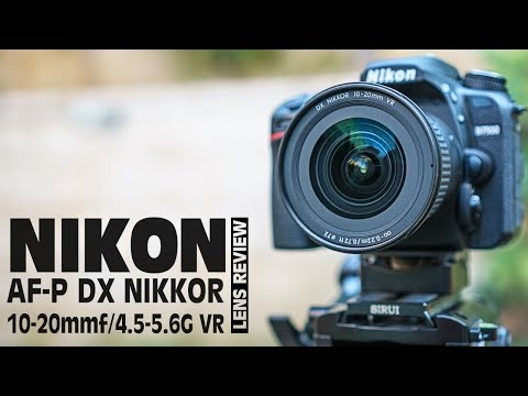Nikon AF-P DX NIKKOR 10-20mm f/4.5-5.6G VR Lens Review