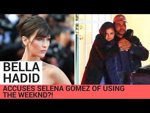 "Bella Hadid Accuses Selena Gomez Of ""Using"" The Weeknd?!"