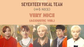 [ENG/HAN/ROM] SEVENTEEN Vocal Team - 아주 Nice (Very Nice) [Acoustic ver.] [Orgel Live] mp3