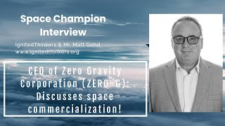 Mr. Matt Gohd: CEO of Zero Gravity Corporation -- ALL ABOUT COMMERCIAL SPACE EXPLORATION!