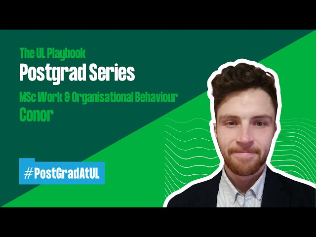 The UL Playbook: Postgraduate Series. MSc Work & Organisational Behaviour Student Conor