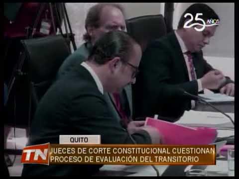 Jueces de Corte Constitucional cuestionan proceso de evaluación del Transitorio