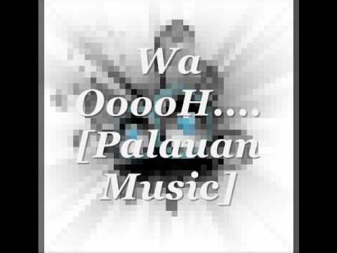Wa OoooH!..By: Pua.[palauan Music]..