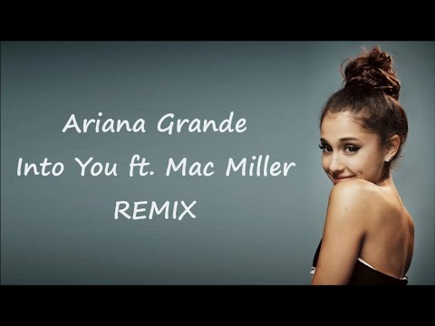 Ariana Grande ~ Into You Ft. Mac Miller (Alex Ghenea Remix) ~ Lyrics