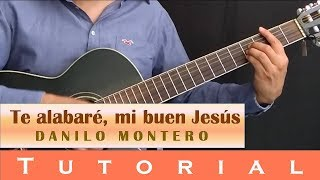 Te alabaré, mi buen Jesús - Tutorial - Danilo Montero
