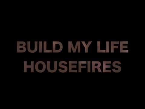 HOUSEFIRES - Build My Life (Lyric Video)