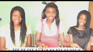 Say Yes -  Michelle Williams ft. Beyoncé, Kelly Rowland (Cover) Anani, Joanna and Joella