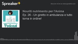 Ep. 26 - Un giretto in ambulanza e tutto torna in ordine!