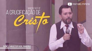 A Crucificação de Cristo - Marcos 15:21-32 | Sem. Christopher Ribeiro