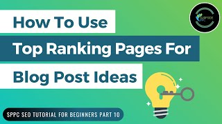 How To Use Top Ranking Pages to Find Blog Post Ideas - SPPC SEO Tutorial #10