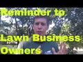 Important Reminder to All Lawn Care Business Owners   INCLUDING ME