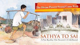 Sathya to Sai - Episode 02 - The Divine Powers Swami Came With