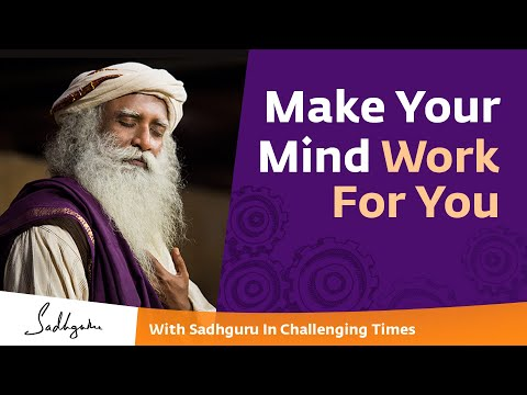 How To Make Your Mind Work For You? - With Sadhguru In Challenging Times - 04 Apr