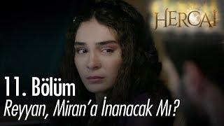Reyyan, Miran'a inanacak mı? - Hercai 11. Bölüm