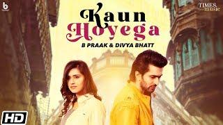 Kaun Hoyega - B Praak, Divya Bhatt Mp3 Song Download