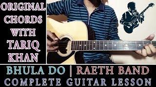 Bhula Do | Raeth | Complete Guitar Lesson | Original Chords With Tariq Khan