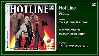 Hotline   Tu esti numai a mea