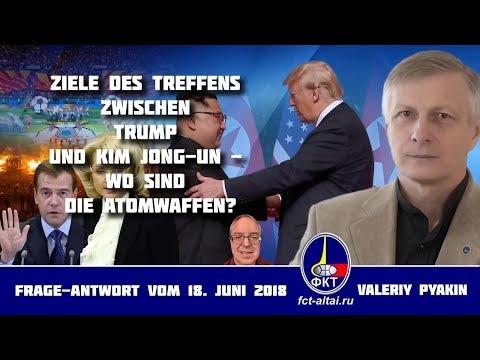 Treffen zwischen Trump und Kim Jong-un – und seine Atomwaffen (Valeriy Pyakin 18.6.2018)
